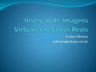 Inserção de Imagens Virtuais em Cenas Reais