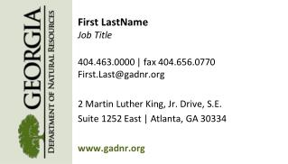 First LastName Job Title 404.463.0000 | fax 404.656.0770 First.Last@gadnr