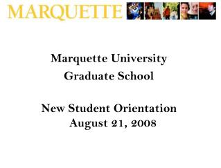 Marquette University Graduate School  New Student Orientation August 21, 2008