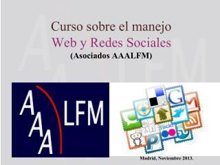 Curso sobre el manejo Web y Redes Sociales (Asociados AAALFM)
