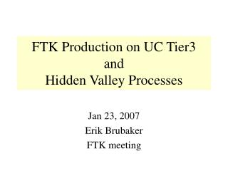 FTK Production on UC Tier3 and Hidden Valley Processes