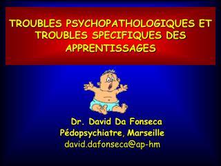 TROUBLES PSYCHOPATHOLOGIQUES ET TROUBLES SPECIFIQUES DES APPRENTISSAGES