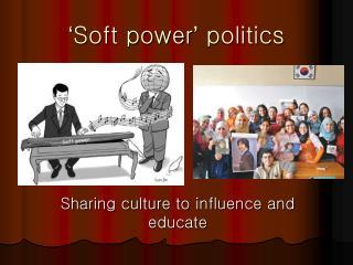 ' Soft power '  politics