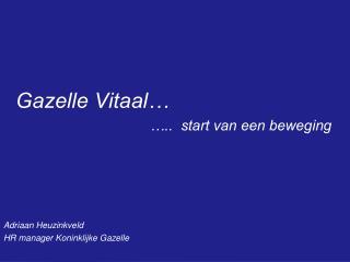Gazelle Vitaal…                                    …..  start van een beweging Adriaan Heuzinkveld
