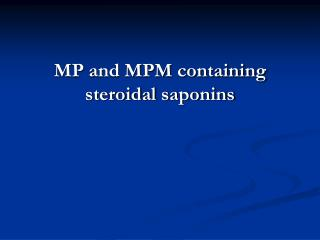 MP  and MPM containing steroidal  saponins