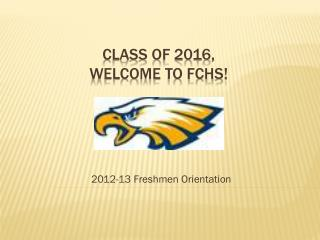 Class of 2016, Welcome to FCHS!