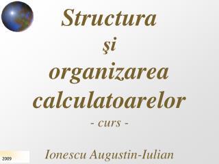 Structura  şi  organizarea calculatoarelor - curs - Ionescu Augustin-Iulian