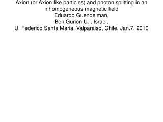 The Axion (or ALP) Photon System is described by the action (A. Ringwald`s talk yesterday)