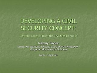 DEVELOPING A CIVIL SECURITY CONCEPT:  Lessons Learned from the TACOM Exercise