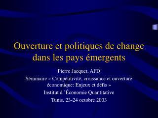 Ouverture et politiques de change dans les pays  mergents