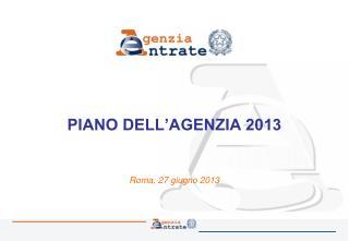 PIANO DELL'AGENZIA 2013 Roma, 27 giugno 2013