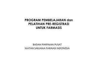PROGRAM PEMBELAJARAN dan PELATIHAN PRE-REGISTRASI            UNTUK FARMASIS