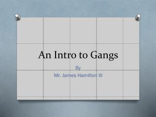 An Intro to Gangs