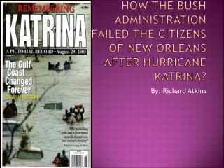 How the Bush Administration Failed the citizens of New Orleans after Hurricane Katrina?