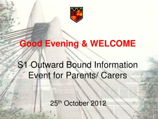 Good Evening & WELCOME S1 Outward Bound Information Event for Parents/ Carers