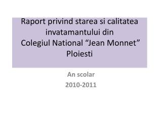 """Raport privind starea si calitatea invatamantului  din Colegiul  National """"Jean Monnet"""" Ploiesti"""
