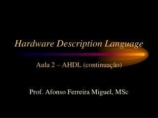Hardware Description Language Aula 2 – AHDL ( continuação )