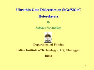 Ultrathin Gate Dielectrics on SiGe/SiGeC  Heterolayers By  Siddheswar Maikap