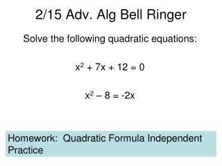 Solve the following quadratic equations:  x2  7x  12  0  x2   8  -2x