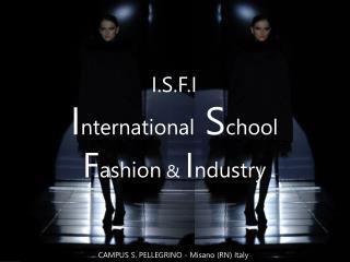 I.S.F.I I nternational  S chool F ashion  &  I ndustry
