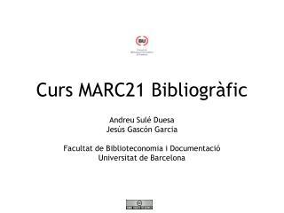Curs MARC21 Bibliogràfic Andreu Sulé Duesa Jesús Gascón Garcia