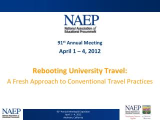 91 st  Annual Meeting  April 1 – 4, 2012 Rebooting  University Travel: