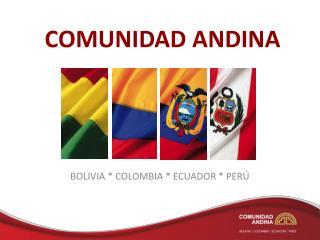 BOLIVIA * COLOMBIA * ECUADOR * PERÚ