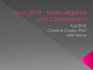 Econ 2019 - Matrix Algebra UNIT 3 Determinants