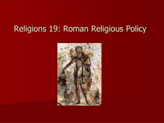 Religions  19: Roman  Religious Policy