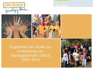 Ergebnisse der Studie zur Entwicklung von Ganztagsschulen (StEG) 2005 -2010