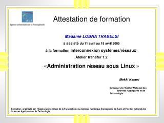 Attestation de formation  Madame  LOBNA TRABELSI a assisté  du 11 avril au 15 avril 2005