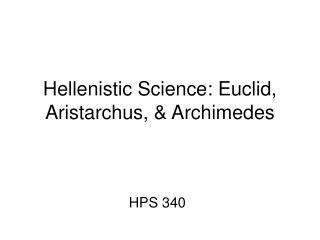 Hellenistic Science: Euclid, Aristarchus, & Archimedes