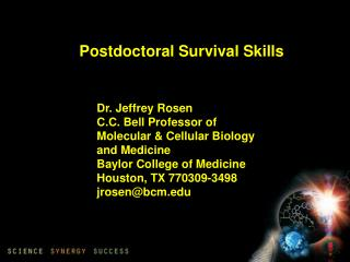 Dr. Jeffrey Rosen C.C. Bell Professor of Molecular & Cellular Biology and Medicine