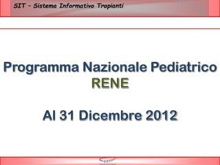 Programma Nazionale Pediatrico  RENE Al 31 Dicembre 2012