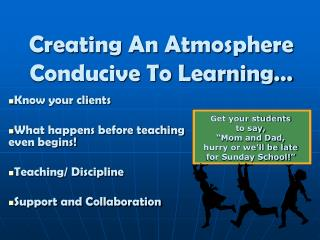 Creating An Atmosphere Conducive To Learning…