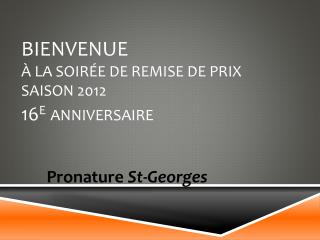 Bienvenue à la soirée de remise de prix  saison  2012 1 6 e Anniversaire