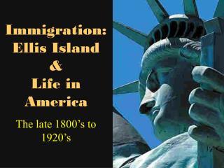 Immigration:  Ellis Island  &  Life in America