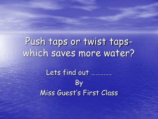 Push taps or twist taps- which saves more water?
