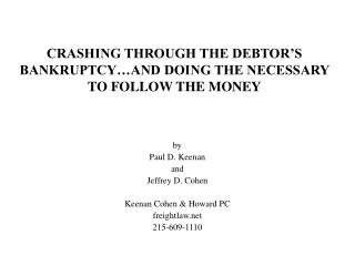 CRASHING THROUGH THE DEBTOR'S BANKRUPTCY…AND DOING THE NECESSARY TO FOLLOW THE MONEY