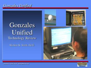 Gonzales Unified Technology Review Sheldon K. Smith, Ed.D.