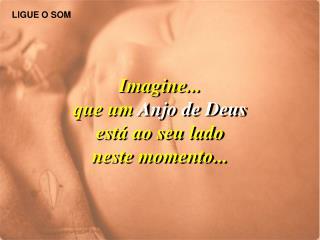 Imagine... que um Anjo de Deus est  ao seu lado neste momento...