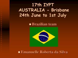 17th IYPT   AU ST RALIA - Brisbane  24th June to 1st July
