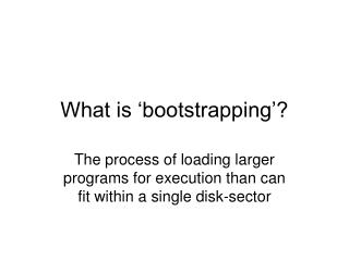 What is �bootstrapping�?