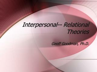 Interpersonal-- Relational Theories