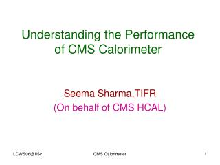 Understanding the Performance of CMS Calorimeter