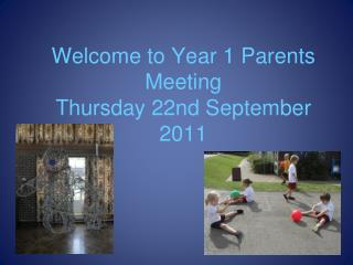 Welcome to Year 1 Parents Meeting Thursday 22nd September 2011