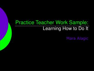 Practice Teacher Work Sample:  Learning How to Do It