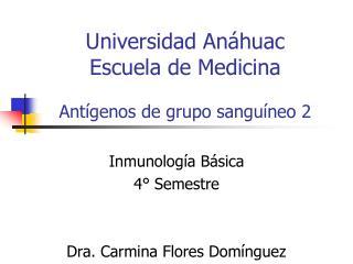 Universidad Anáhuac Escuela de Medicina Antígenos de grupo sanguíneo 2