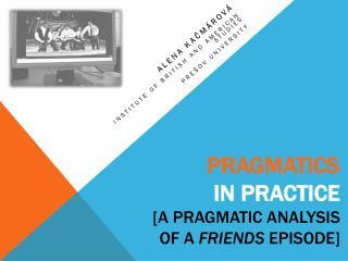 Pragmatics in practice  [ a  pragmatic analysis  o f  a  Friends episode]