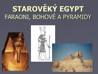 STAROV ĚKÝ EGYPT F ARAONI, BOHOVÉ A PYRAMIDY